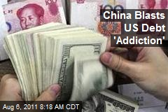 China Blasts US Debt 'Addiction'