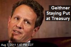 Geithner Staying Put at Treasury