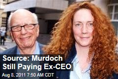 Rupert Murdoch Still Paying Ex-CEO Rebekah Brooks: Source