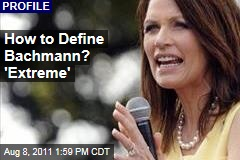 How to Define Michele Bachmann? Extreme
