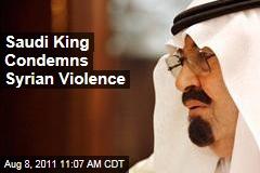 Syria Violence: Saudi Arabia King Abdullah Slams President Assad's Crackdown