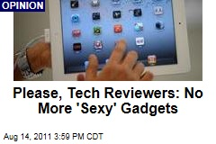 Please, Tech Reviewers: No More 'Sexy' Gadgets, Begs Mat Honan