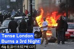 Tense London Burns a 3rd Night