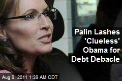 Palin Lashes 'Clueless' Obama for Debt Debacle