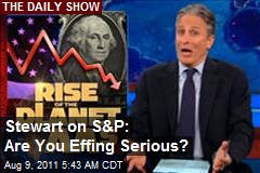 Stewart on S&P: Are You Effing Serious?