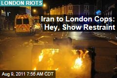 London Riots: Iran to London Cops: Hey, Show Restraint