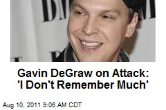 Gavin DeGraw on Attack: 'I Don't Remember Much'