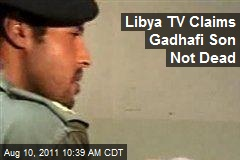 Libya TV Claims Gadhafi Son Not Dead
