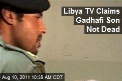 Libya TV Claims Gadhafi Son Not Dead