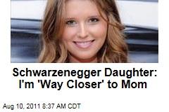 Katherine Schwarzenegger Admits She's Closer to Mom Maria Shriver