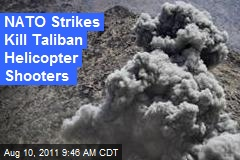 NATO Strikes Kill Taliban HeliCopter Shooters