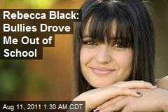 Rebecca Black: Bullies Drove Me Out of School