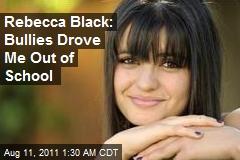 Rebecca Black: Bullies Drove Me Out of School