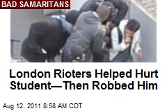 London Rioters Helped Hurt Student—Then Robbed Him