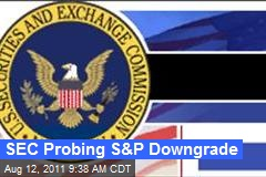 SEC Probing S&P Downgrade