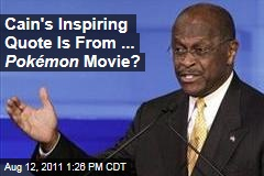 Herman Cain's Closing Quote Is From Donna Summer Song in Pokemon Movie