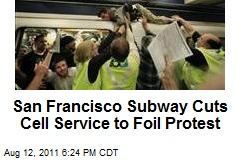 San Francisco Subway Cuts Cell Service to Foil Protest