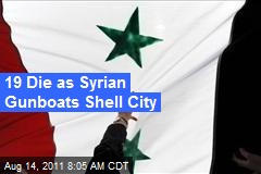 19 Die as Syrian Gunboats Shell City