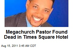 Mega-Church Pastor Found Dead in Times Square Hotel