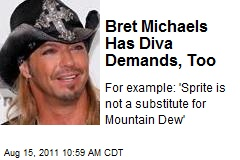 Bret Michaels Has Diva Demands, Too