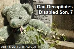 Dad Decapitates Disabled Son, 7