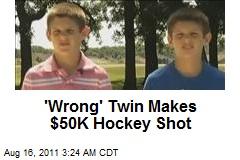 'Wrong' Twin Makes $50K Hockey Shot