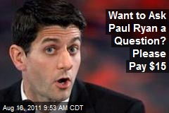 Want to Ask Paul Ryan a Question? Please Pay $15