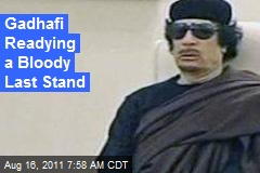 Gadhafi Readying a Bloody Last Stand