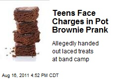 Teens Face Charges in Pot Brownie Prank