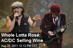 Whole Lotta Rosé: AC/DC Selling Wine