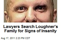 Lawyers Search Loughner's Family for Signs of Insanity