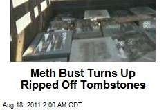 Meth Bust Turns Up Ripped Off Tombstones