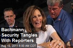 Bachmann Security Tangles With Reporters