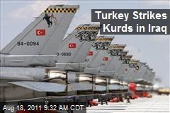 Turkey Strikes Kurds in Iraq