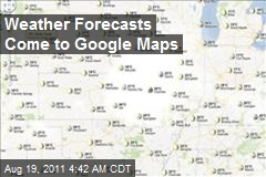Weather Forecasts Come to Google Maps
