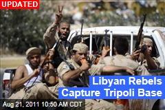 Libyan Rebels Capture Tripoli Base