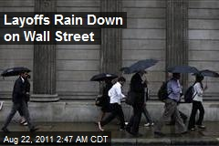 Layoffs Rain Down on Wall Street