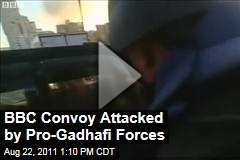 VIDEO: BBC Convoy, Reporter Attacked by Pro-Gadhafi Forces in Tripoli, Libya