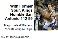 With Former Spur, Kings Humble San Antonio 112-99