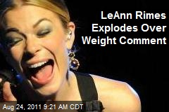 LeAnn Rimes Explodes Over Weight Comment