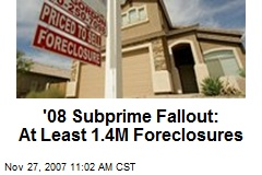 '08 Subprime Fallout: At Least 1.4M Foreclosures