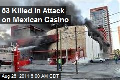 53 Killed in Attack On Mexican Casino