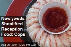 Newlyweds Shoplifted Reception Food: Cops