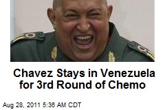Chavez Stays in Venezuela for 3rd Round of Chemo