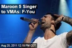 Maroon 5 Singer Adam Levine to Video Music Awards: F-You