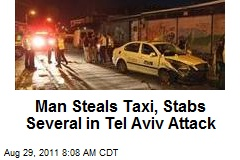 Man Steals Taxi, Stabs Several in Tel Aviv Attack