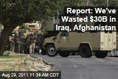 Military Contractors: $30B Wasted in Iraq, Afghanistan Contracts, Report Says