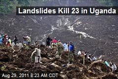 Landslides Kill 23 in Uganda
