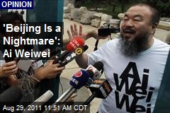 'Beijing Is a Nightmare': Ai Weiwei