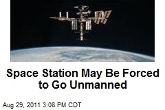 Space Station May Be Forced to Go Unmanned